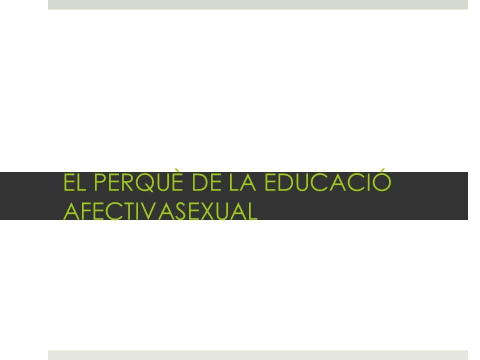 EL PERQUÈ DE LA EDUCACIÓ AFECTIVASEXUAL
