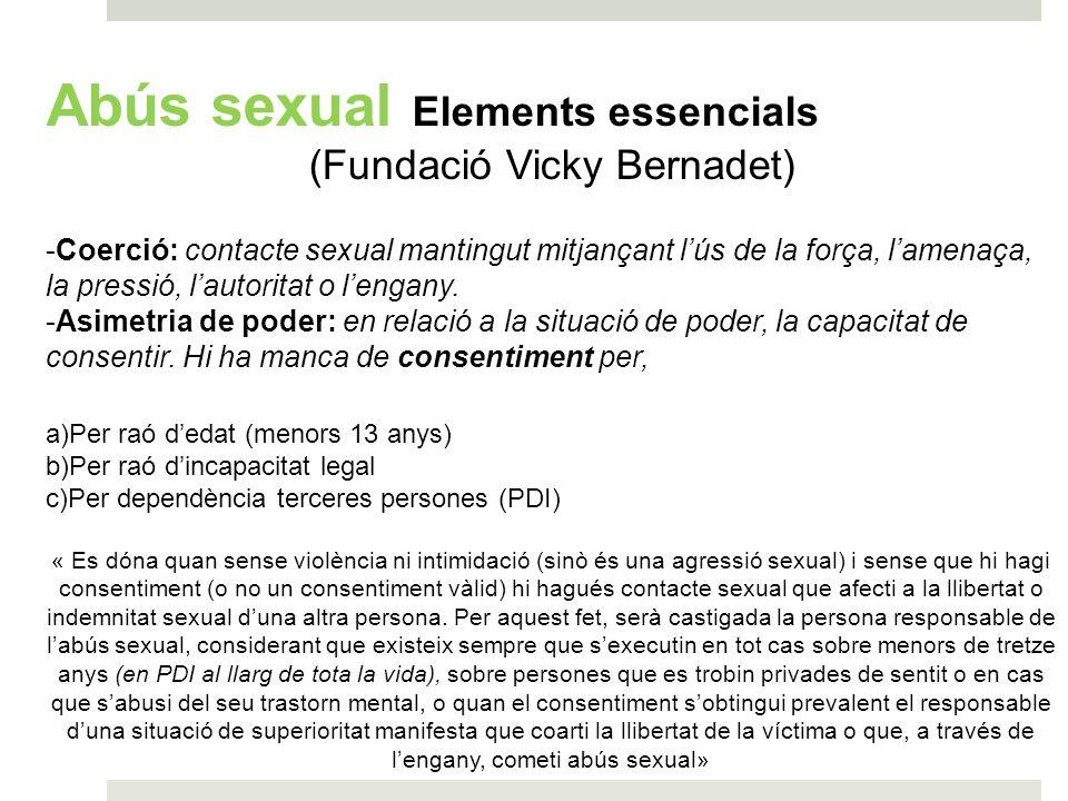 Abús sexual Elements essencials (Fundació Vicky Bernadet) -Coerció: contacte sexual mantingut mitjançant lús de la força, lamenaça, la pressió, lautor