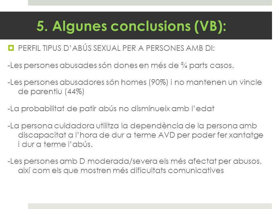 5. Algunes conclusions (VB): PERFIL TIPUS DABÚS SEXUAL PER A PERSONES AMB DI: -Les persones abusades són dones en més de ¾ parts casos. -Les persones