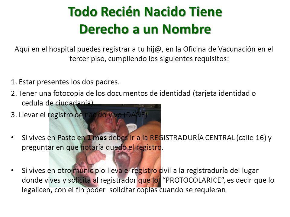Todo Recién Nacido Tiene Derecho a un Nombre Aquí en el hospital puedes registrar a tu hij@, en la Oficina de Vacunación en el tercer piso, cumpliendo