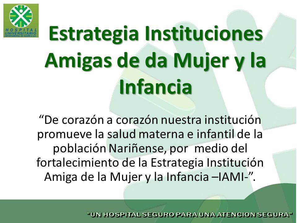Estrategia Instituciones Amigas de da Mujer y la Infancia De corazón a corazón nuestra institución promueve la salud materna e infantil de la població
