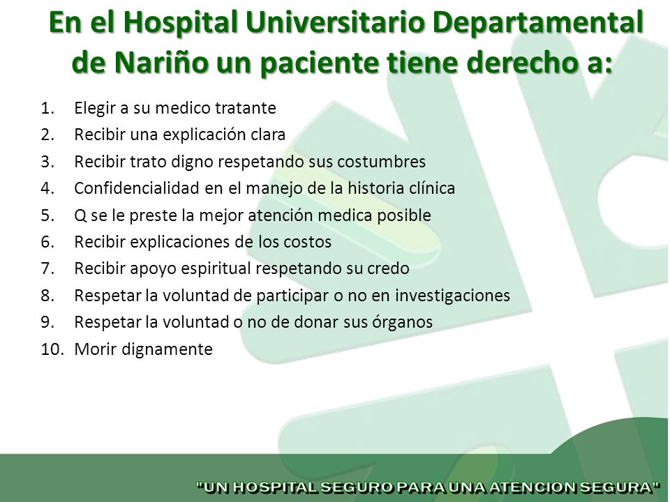 En el Hospital Universitario Departamental de Nariño un paciente tiene derecho a: En el Hospital Universitario Departamental de Nariño un paciente tie
