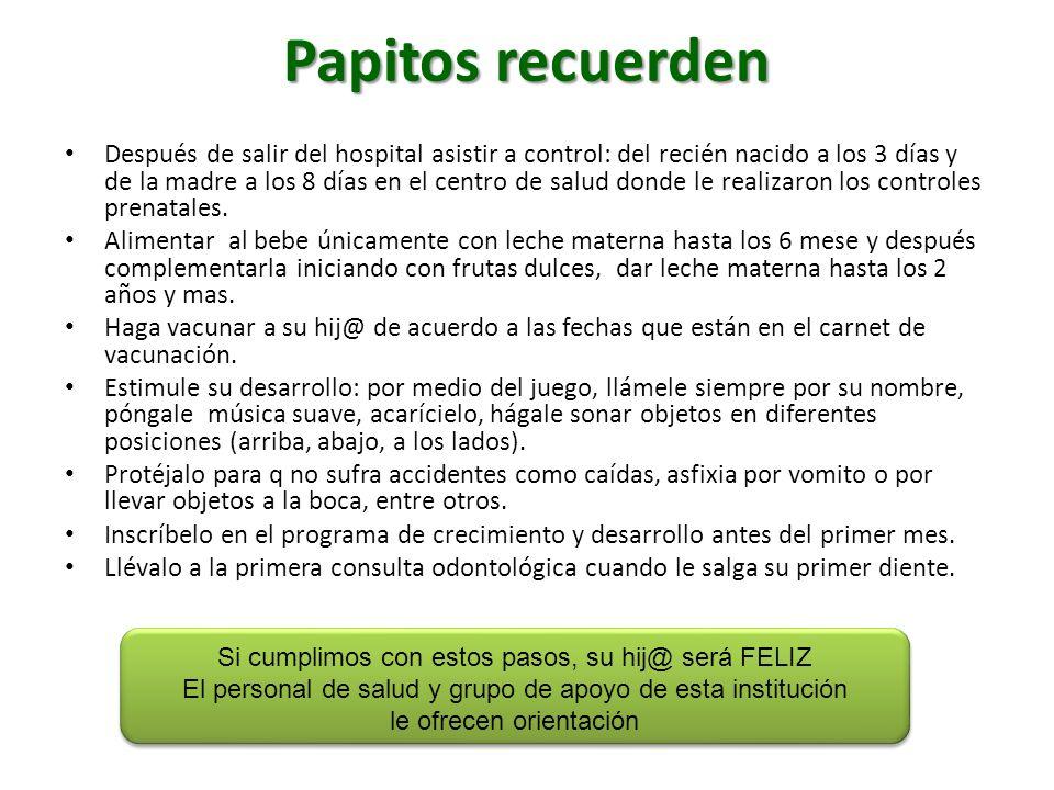 Papitos recuerden Después de salir del hospital asistir a control: del recién nacido a los 3 días y de la madre a los 8 días en el centro de salud don