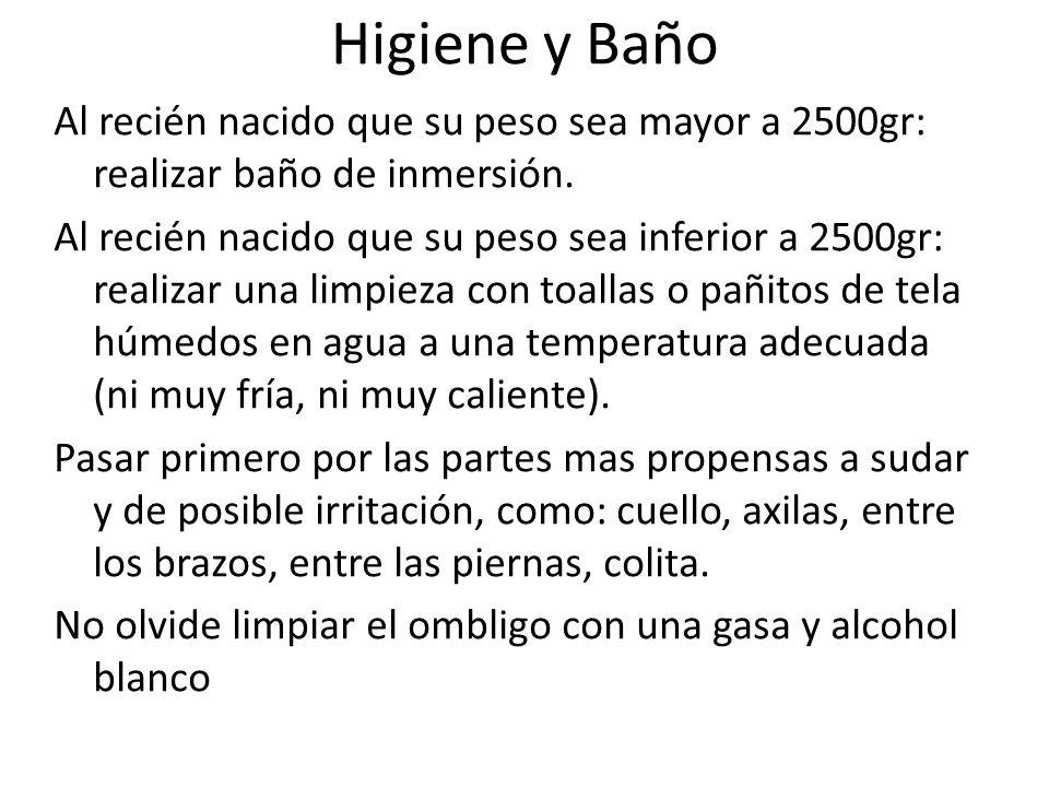 Higiene y Baño Al recién nacido que su peso sea mayor a 2500gr: realizar baño de inmersión. Al recién nacido que su peso sea inferior a 2500gr: realiz