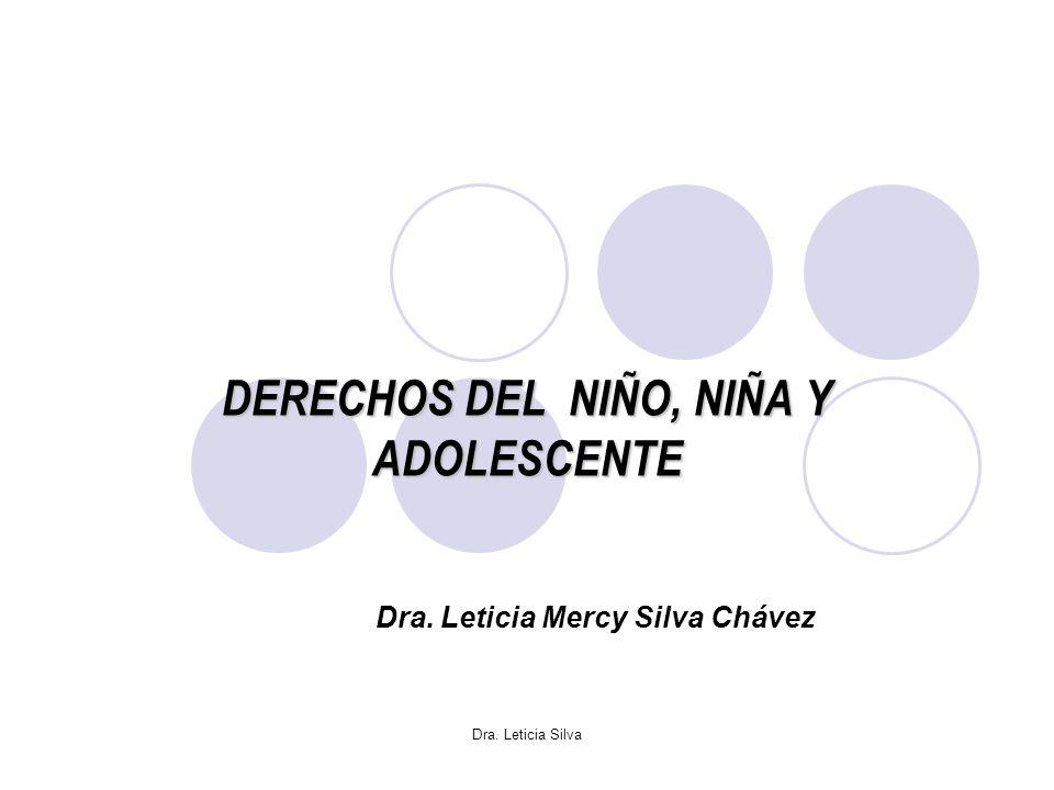 Dra. Leticia Silva DERECHOS DEL NIÑO, NIÑA Y ADOLESCENTE Dra. Leticia Mercy Silva Chávez