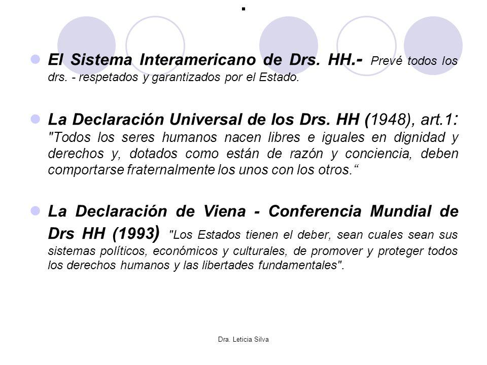 Dra. Leticia Silva. El Sistema Interamericano de Drs. HH.- Prevé todos los drs. - respetados y garantizados por el Estado. La Declaración Universal de