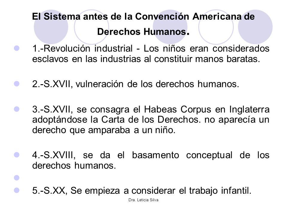 Dra. Leticia Silva El Sistema antes de la Convención Americana de Derechos Humanos. 1.-Revolución industrial - Los niños eran considerados esclavos en