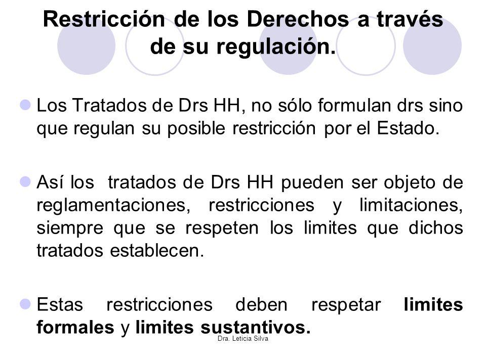 Dra. Leticia Silva Restricción de los Derechos a través de su regulación. Los Tratados de Drs HH, no sólo formulan drs sino que regulan su posible res