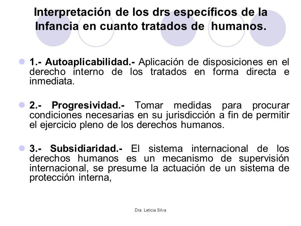 Dra. Leticia Silva Interpretación de los drs específicos de la Infancia en cuanto tratados de humanos. 1.- Autoaplicabilidad.- Aplicación de disposici