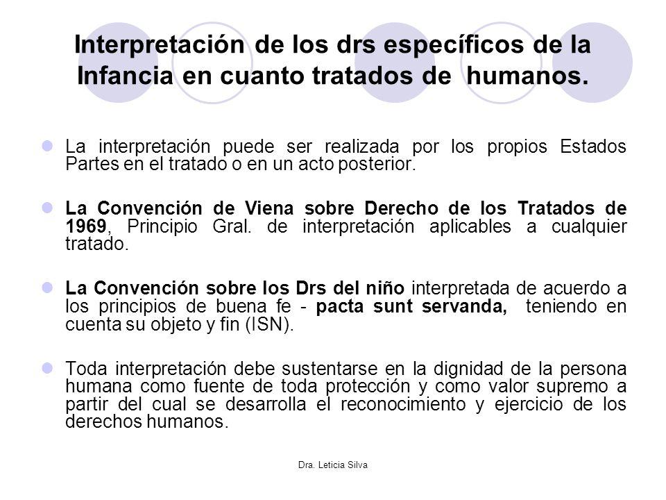 Dra. Leticia Silva Interpretación de los drs específicos de la Infancia en cuanto tratados de humanos. La interpretación puede ser realizada por los p