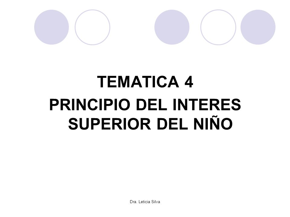 Dra. Leticia Silva TEMATICA 4 PRINCIPIO DEL INTERES SUPERIOR DEL NIÑO