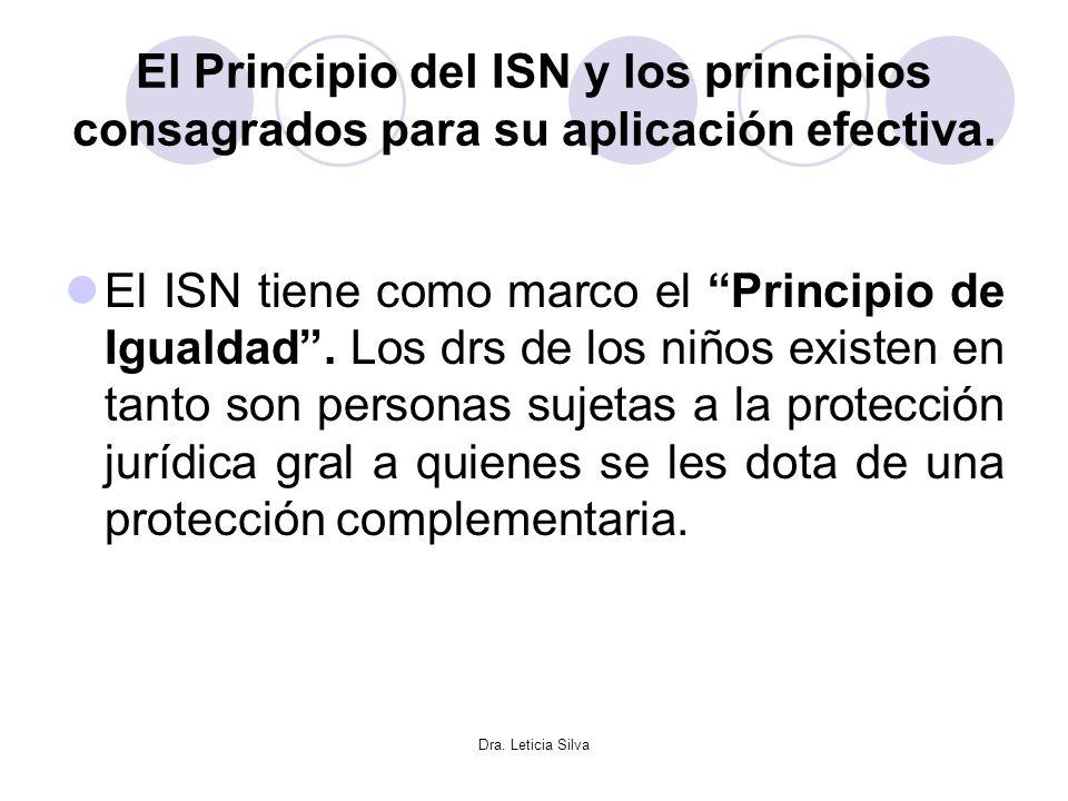 Dra. Leticia Silva El Principio del ISN y los principios consagrados para su aplicación efectiva. El ISN tiene como marco el Principio de Igualdad. Lo