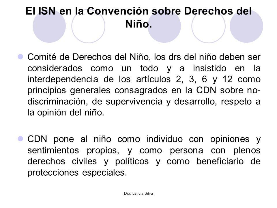 Dra. Leticia Silva El ISN en la Convención sobre Derechos del Niño. Comité de Derechos del Niño, los drs del niño deben ser considerados como un todo