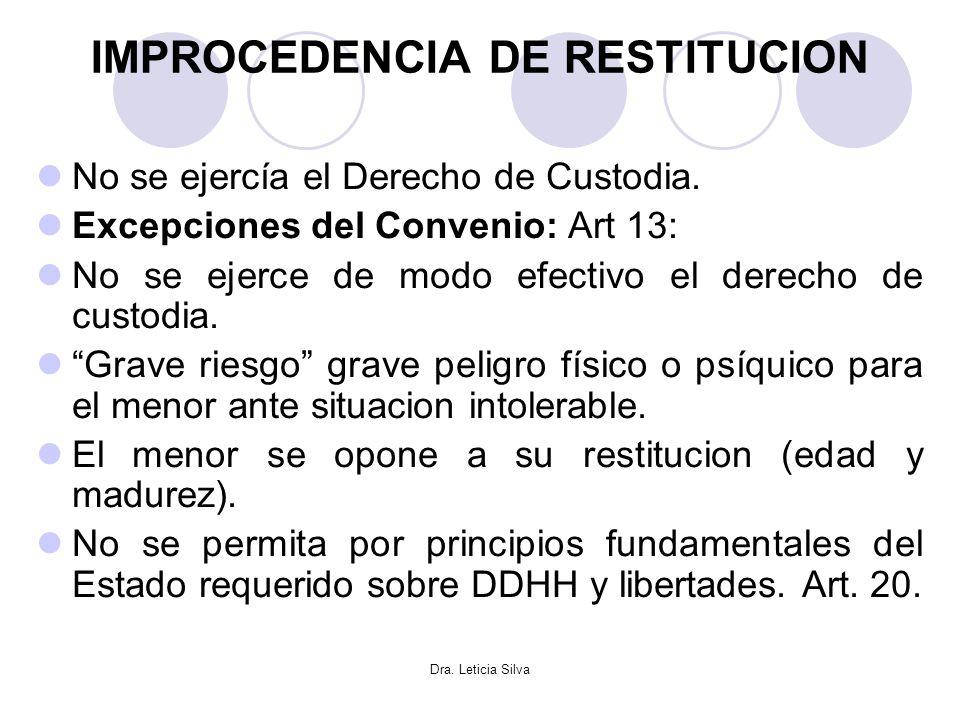 Dra. Leticia Silva IMPROCEDENCIA DE RESTITUCION No se ejercía el Derecho de Custodia. Excepciones del Convenio: Art 13: No se ejerce de modo efectivo