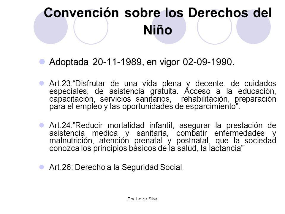 Dra. Leticia Silva Convención sobre los Derechos del Niño Adoptada 20-11-1989, en vigor 02-09-1990. Art.23:Disfrutar de una vida plena y decente. de c