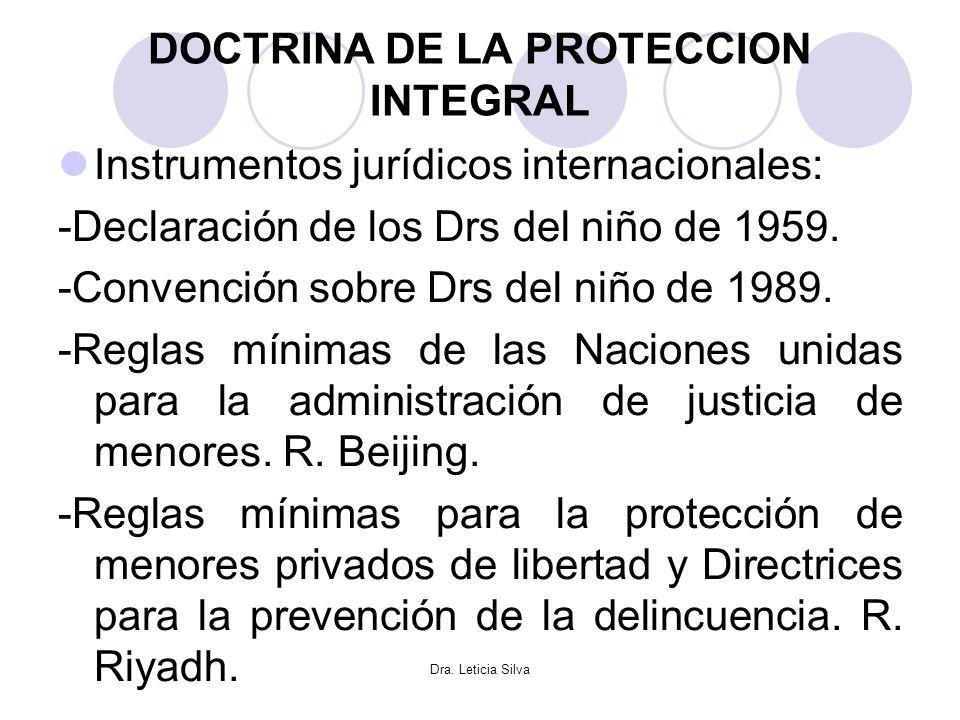 Dra. Leticia Silva DOCTRINA DE LA PROTECCION INTEGRAL Instrumentos jurídicos internacionales: -Declaración de los Drs del niño de 1959. -Convención so