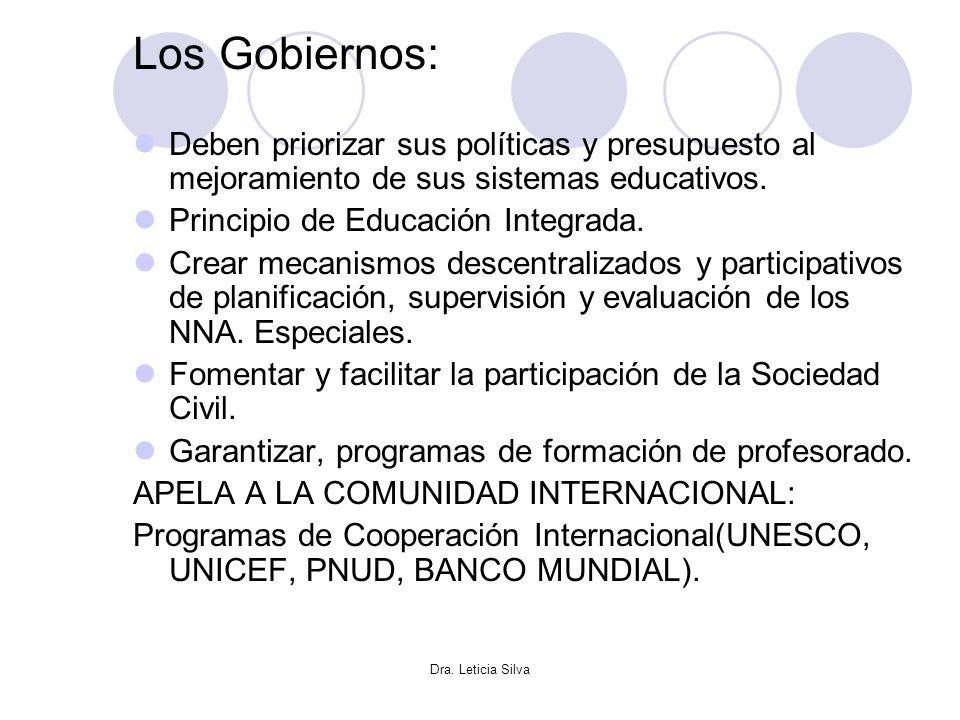 Dra. Leticia Silva Los Gobiernos: Deben priorizar sus políticas y presupuesto al mejoramiento de sus sistemas educativos. Principio de Educación Integ