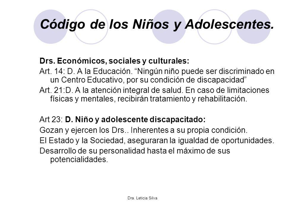 Dra. Leticia Silva Código de los Niños y Adolescentes. Drs. Económicos, sociales y culturales: Art. 14: D. A la Educación. Ningún niño puede ser discr