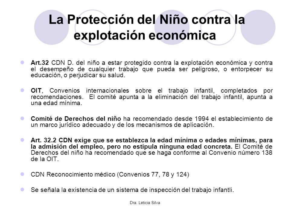 Dra. Leticia Silva La Protección del Niño contra la explotación económica Art.32 CDN D. del niño a estar protegido contra la explotación económica y c
