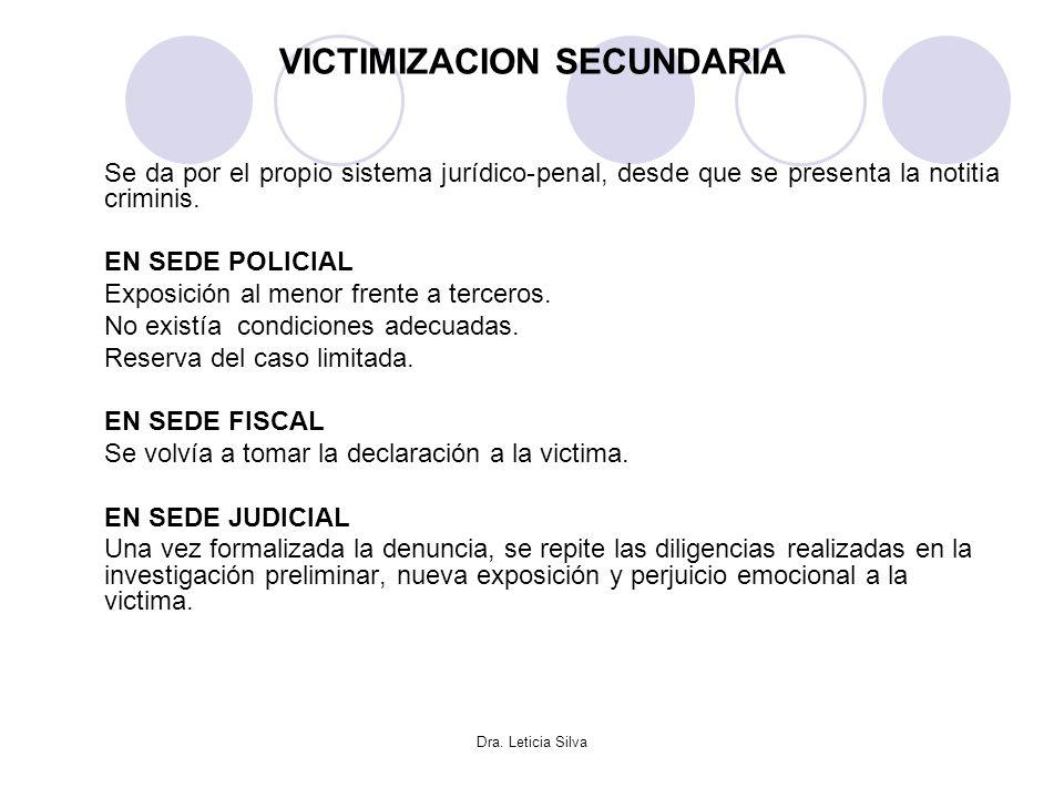 Dra. Leticia Silva VICTIMIZACION SECUNDARIA Se da por el propio sistema jurídico-penal, desde que se presenta la notitia criminis. EN SEDE POLICIAL Ex