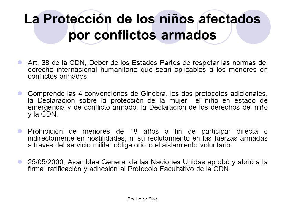 Dra. Leticia Silva La Protección de los niños afectados por conflictos armados Art. 38 de la CDN, Deber de los Estados Partes de respetar las normas d