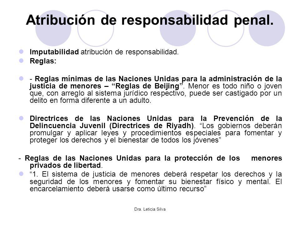 Dra. Leticia Silva Atribución de responsabilidad penal. Imputabilidad atribución de responsabilidad. Reglas: - Reglas mínimas de las Naciones Unidas p