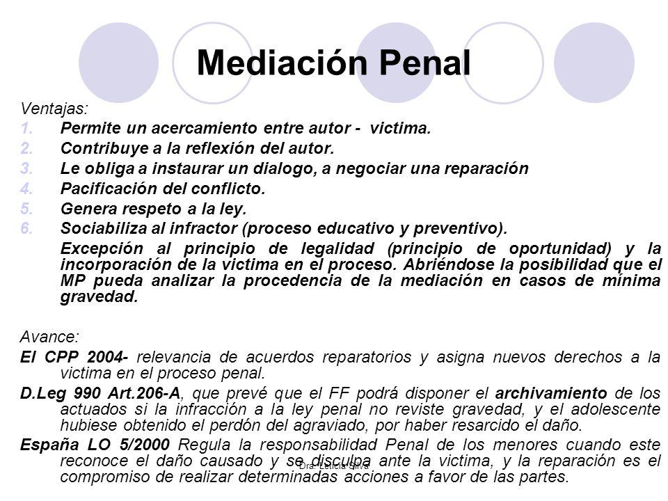 Dra. Leticia Silva Mediación Penal Ventajas: 1.Permite un acercamiento entre autor - victima. 2.Contribuye a la reflexión del autor. 3.Le obliga a ins
