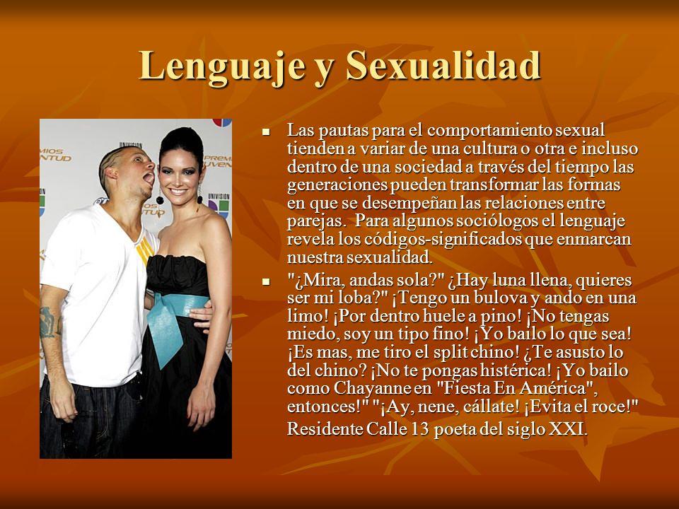 Lenguaje y Sexualidad Las pautas para el comportamiento sexual tienden a variar de una cultura o otra e incluso dentro de una sociedad a través del ti