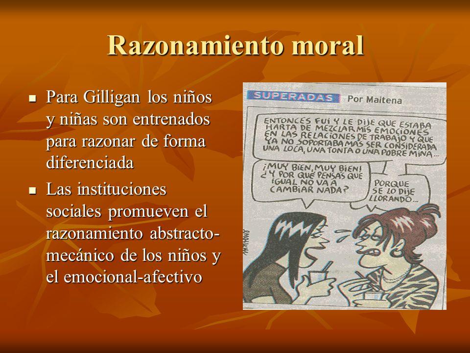 Razonamiento moral Para Gilligan los niños y niñas son entrenados para razonar de forma diferenciada Para Gilligan los niños y niñas son entrenados pa