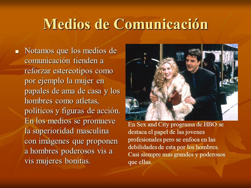 Medios de Comunicación Notamos que los medios de comunicación tienden a reforzar estereotipos como por ejemplo la mujer en papales de ama de casa y lo