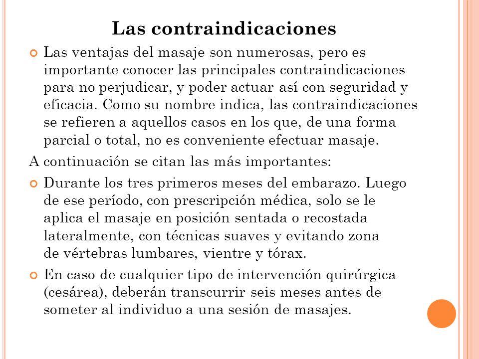 Las contraindicaciones Las ventajas del masaje son numerosas, pero es importante conocer las principales contraindicaciones para no perjudicar, y pode