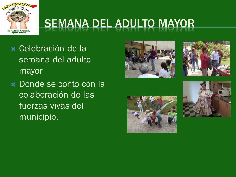 Celebración de la semana del adulto mayor Donde se conto con la colaboración de las fuerzas vivas del municipio.