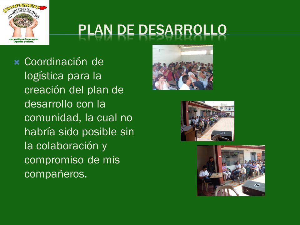Coordinación de logística para la creación del plan de desarrollo con la comunidad, la cual no habría sido posible sin la colaboración y compromiso de