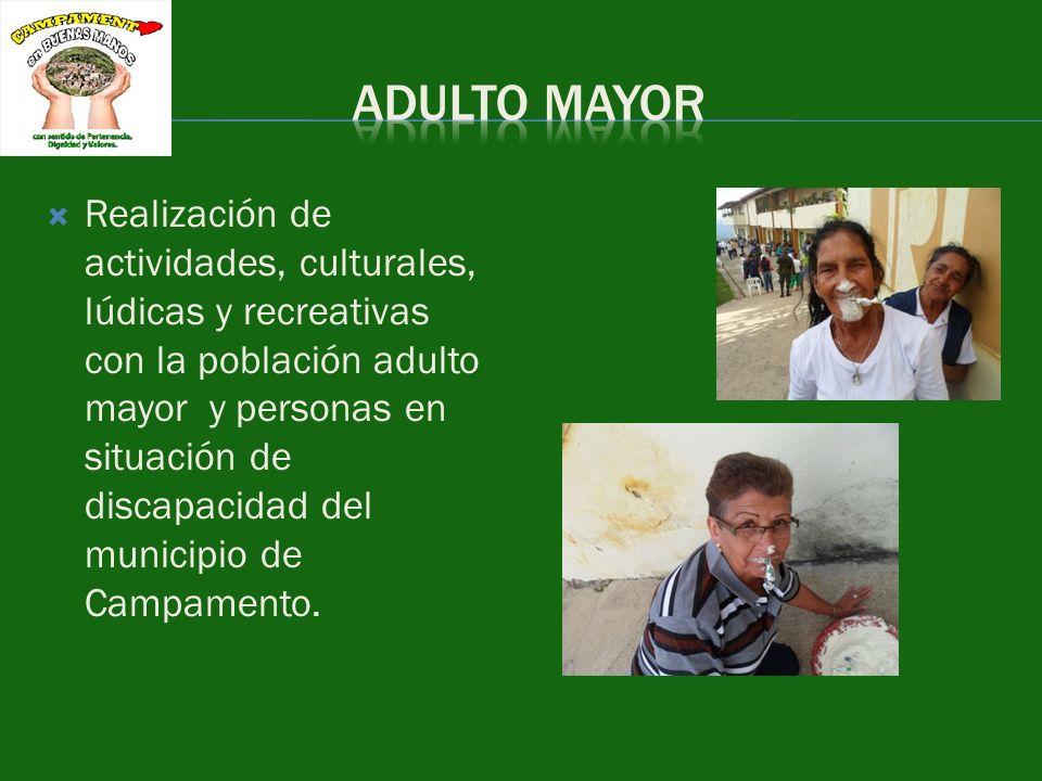 Realización de actividades, culturales, lúdicas y recreativas con la población adulto mayor y personas en situación de discapacidad del municipio de C