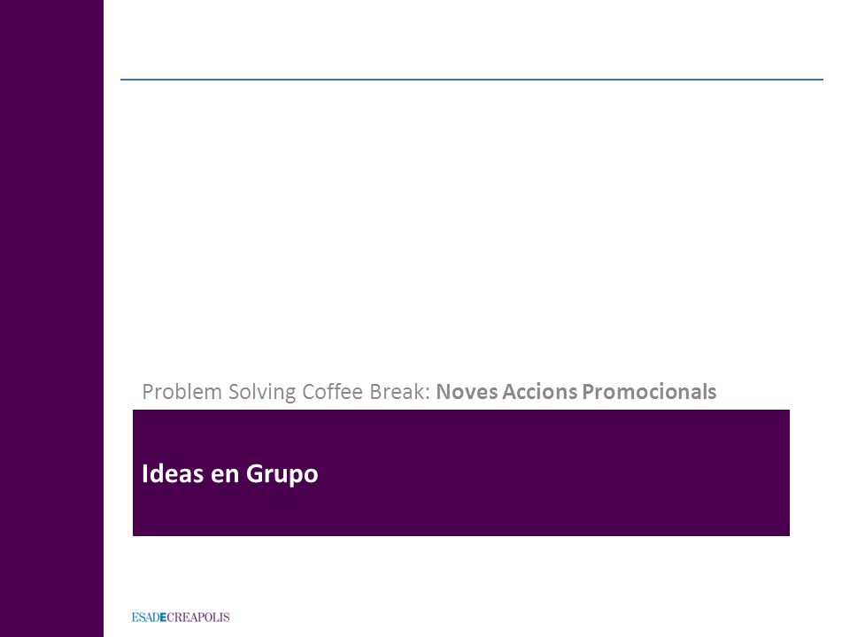 Ideas en Grupo Problem Solving Coffee Break: Noves Accions Promocionals