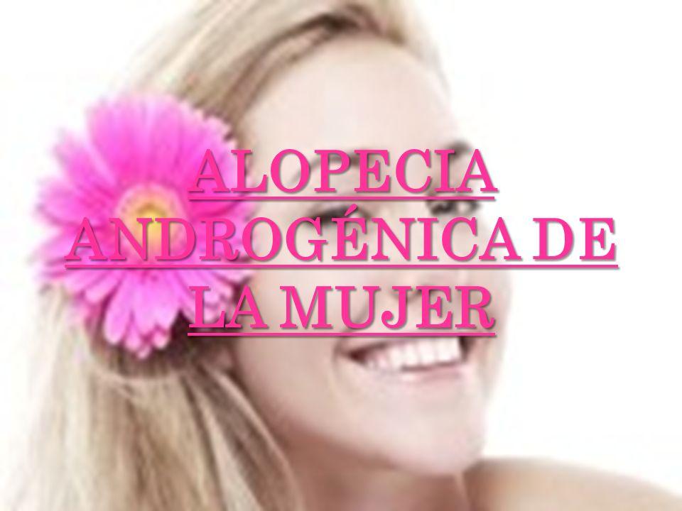 ALOPECIA ANDROGÉNICA DE LA MUJER