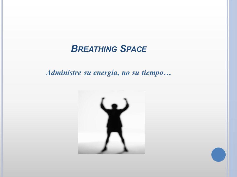 B REATHING S PACE Administre su energía, no su tiempo…