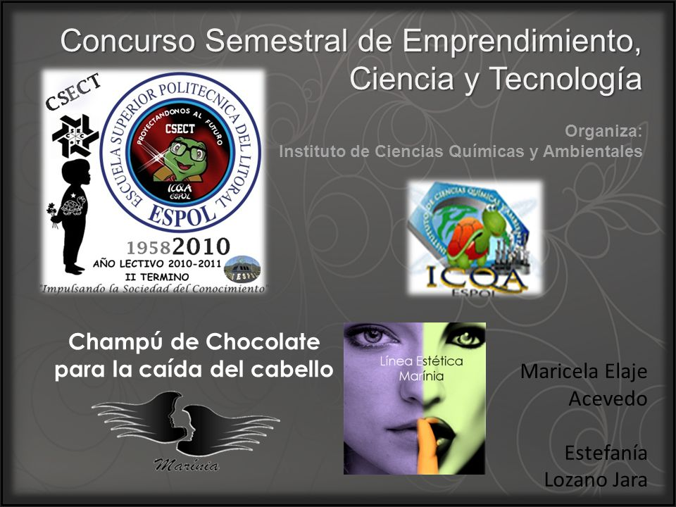Concurso Semestral de Emprendimiento, Ciencia y Tecnología Organiza: Instituto de Ciencias Químicas y Ambientales Champú de Chocolate para la caída de
