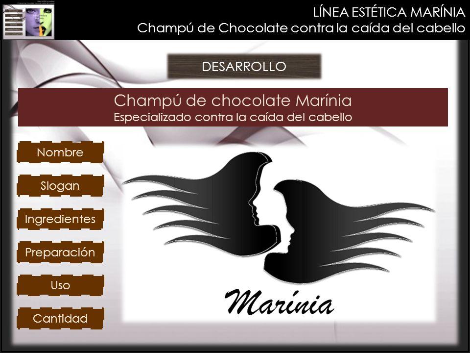 LÍNEA ESTÉTICA MARÍNIA Champú de Chocolate contra la caída del cabello DESARROLLO Champú de chocolate Marínia Especializado contra la caída del cabell