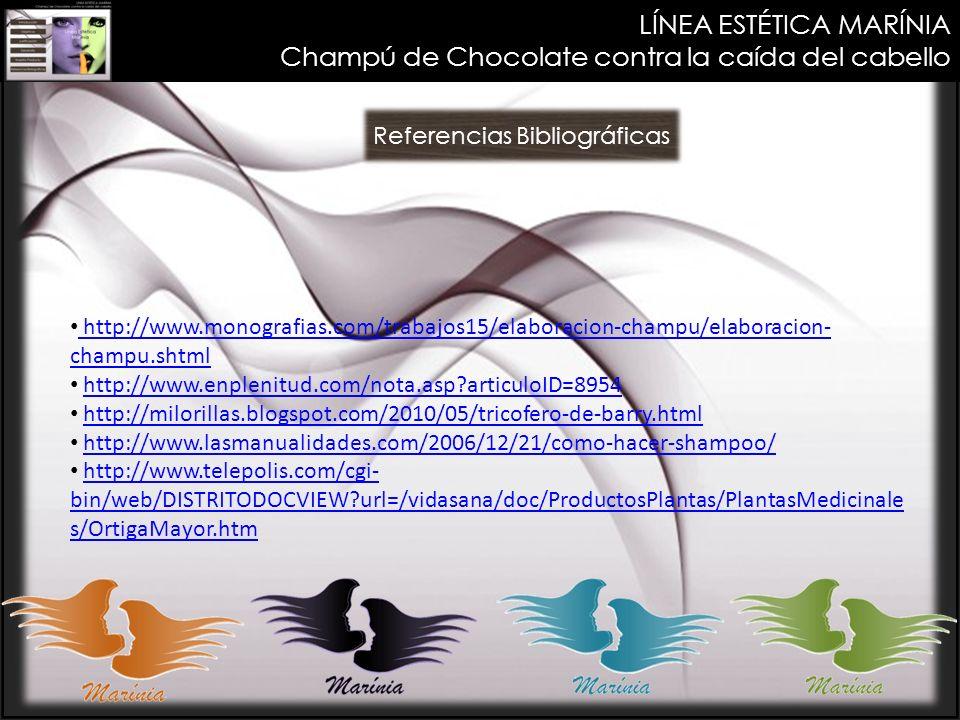 LÍNEA ESTÉTICA MARÍNIA Champú de Chocolate contra la caída del cabello Referencias Bibliográficas http://www.monografias.com/trabajos15/elaboracion-ch