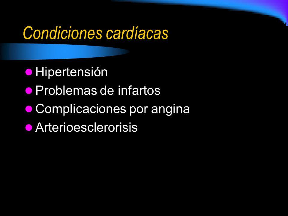 Condiciones cardíacas Hipertensión Problemas de infartos Complicaciones por angina Arterioesclerorisis