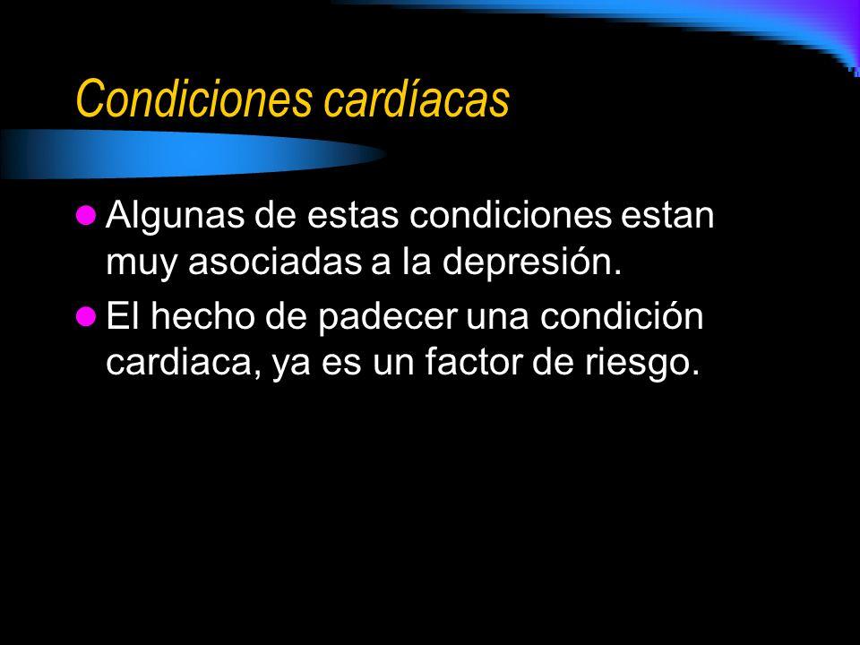 Condiciones cardíacas Algunas de estas condiciones estan muy asociadas a la depresión. El hecho de padecer una condición cardiaca, ya es un factor de