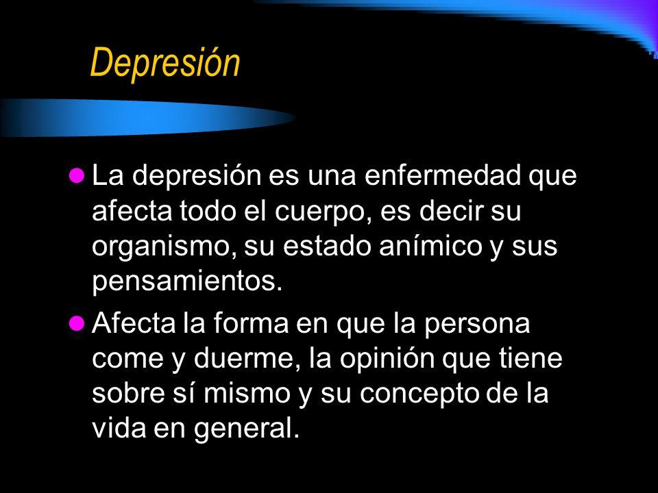 Depresión La depresión es una enfermedad que afecta todo el cuerpo, es decir su organismo, su estado anímico y sus pensamientos. Afecta la forma en qu