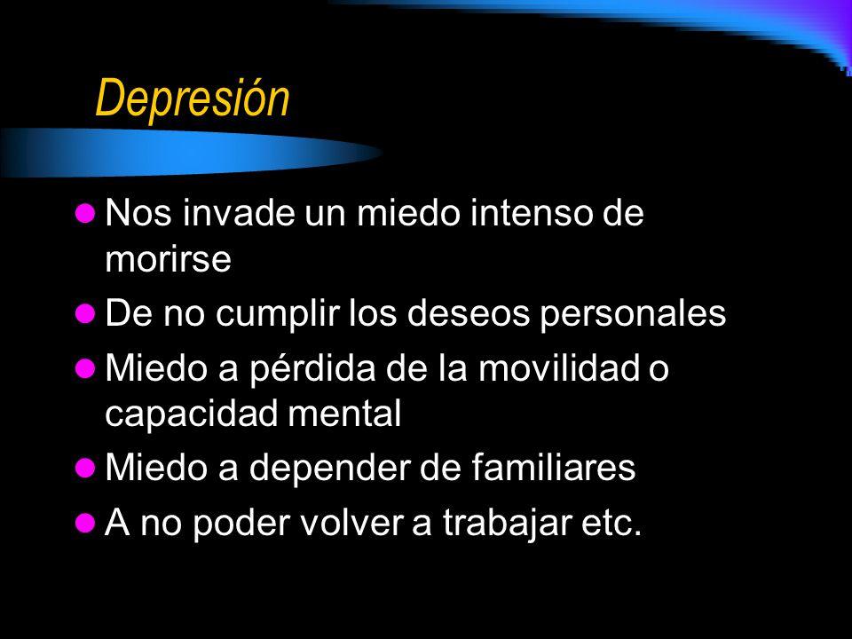 Depresión Nos invade un miedo intenso de morirse De no cumplir los deseos personales Miedo a pérdida de la movilidad o capacidad mental Miedo a depend