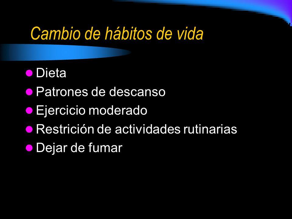 Cambio de hábitos de vida Dieta Patrones de descanso Ejercicio moderado Restrición de actividades rutinarias Dejar de fumar