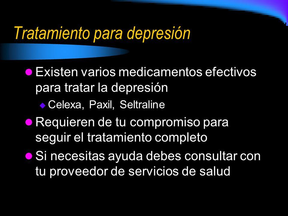 Tratamiento para depresión Existen varios medicamentos efectivos para tratar la depresión Celexa, Paxil, Seltraline Requieren de tu compromiso para se