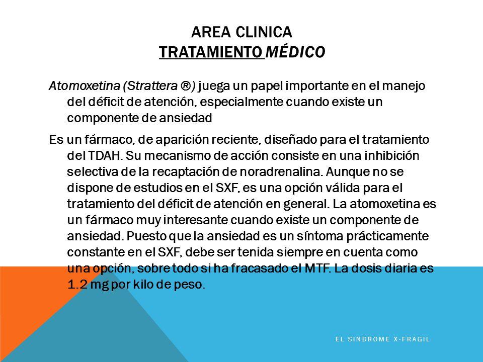 AREA CLINICA TRATAMIENTO MÉDICO Atomoxetina (Strattera ®) juega un papel importante en el manejo del déficit de atención, especialmente cuando existe