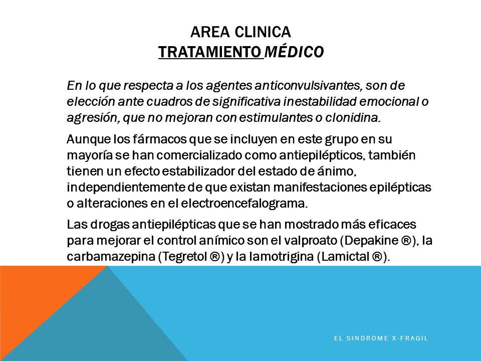AREA CLINICA TRATAMIENTO MÉDICO En lo que respecta a los agentes anticonvulsivantes, son de elección ante cuadros de significativa inestabilidad emoci