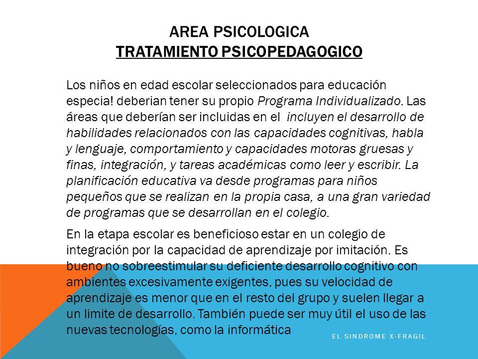 AREA PSICOLOGICA TRATAMIENTO PSICOPEDAGOGICO Los niños en edad escolar seleccionados para educación especia! deberian tener su propio Programa Individ