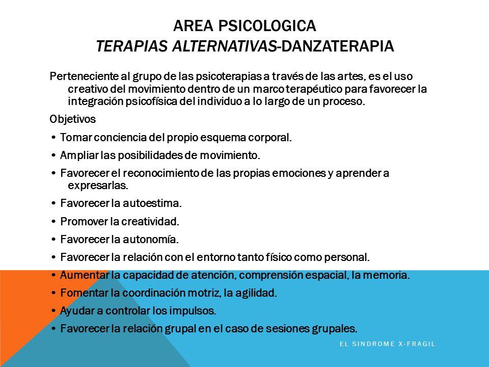 AREA PSICOLOGICA TERAPIAS ALTERNATIVAS-DANZATERAPIA Perteneciente al grupo de las psicoterapias a través de las artes, es el uso creativo del movimien